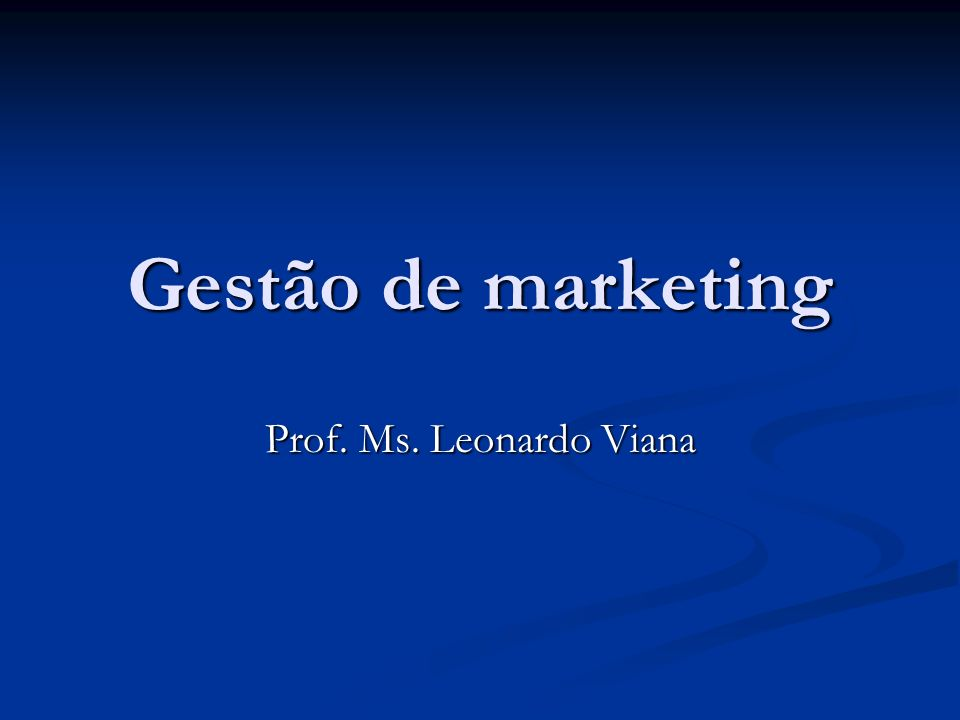 Gestão de marketing Prof. Ms. Leonardo Viana