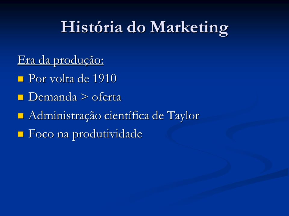 História do Marketing Era da produção: Por volta de 1910