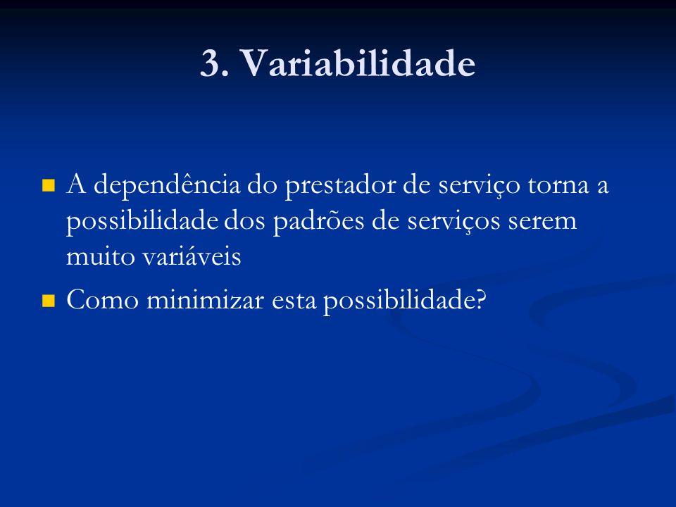 3. Variabilidade A dependência do prestador de serviço torna a possibilidade dos padrões de serviços serem muito variáveis.