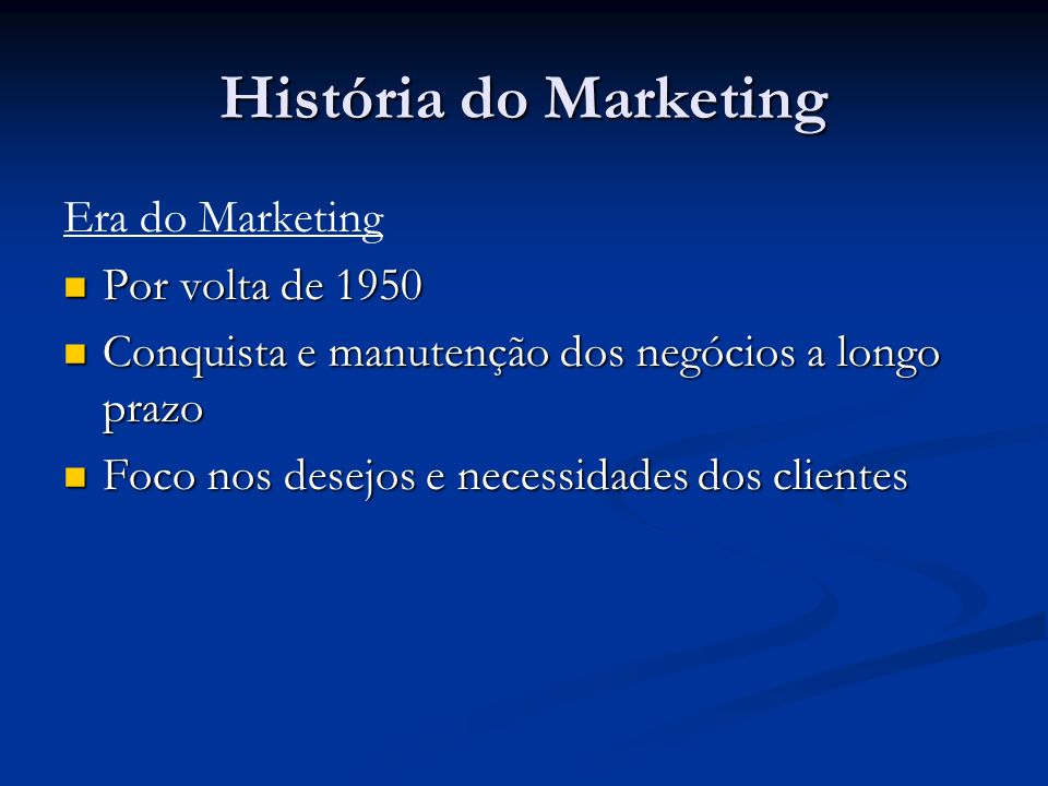 História do Marketing Era do Marketing Por volta de 1950