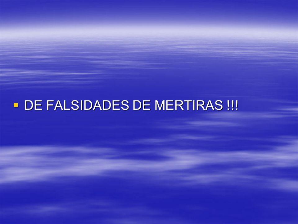 DE FALSIDADES DE MERTIRAS !!!