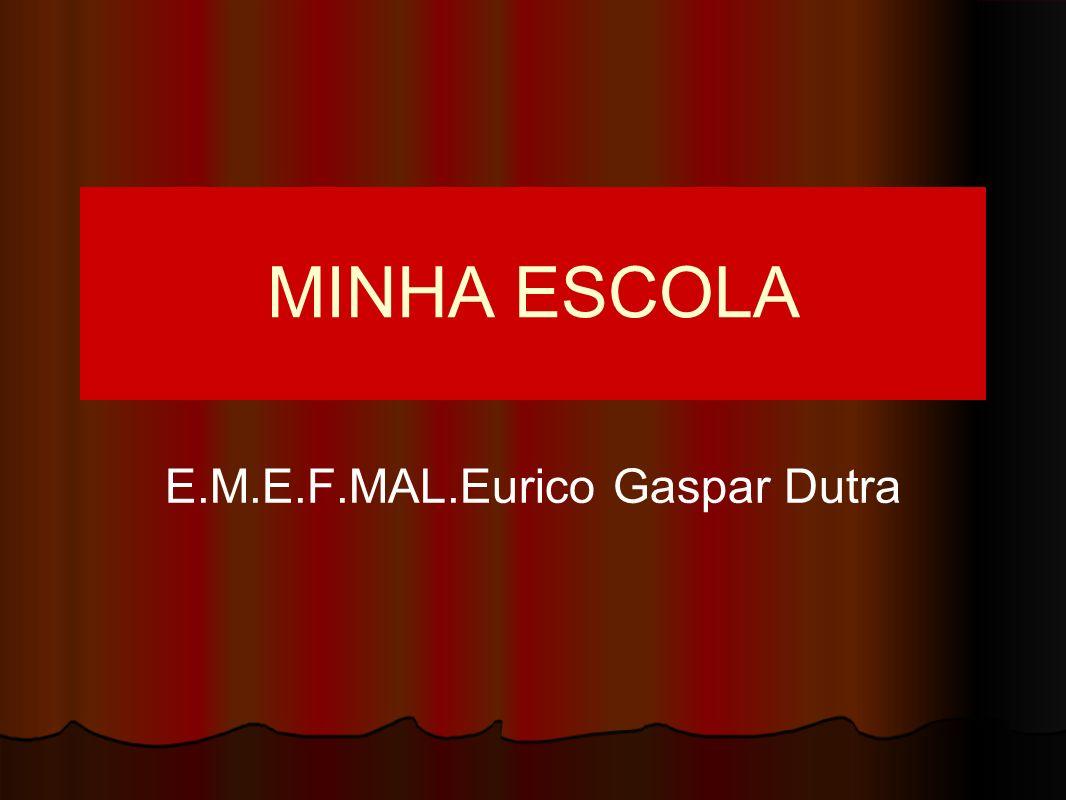 E.M.E.F.MAL.Eurico Gaspar Dutra
