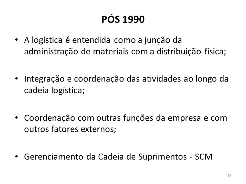 25/03/2017 PÓS 1990. A logística é entendida como a junção da administração de materiais com a distribuição física;