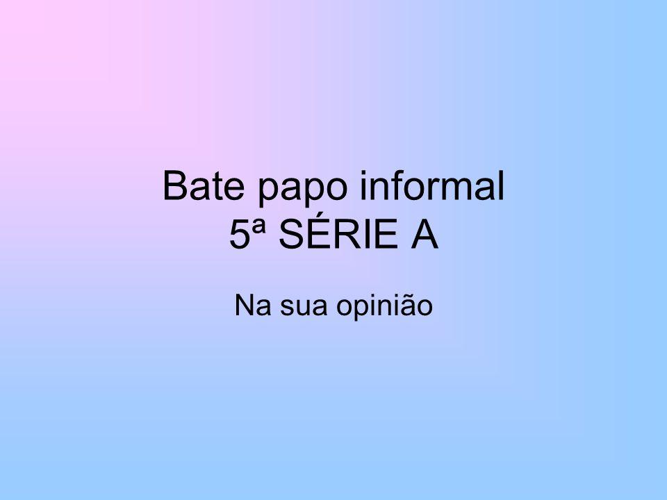 Bate papo informal 5ª SÉRIE A