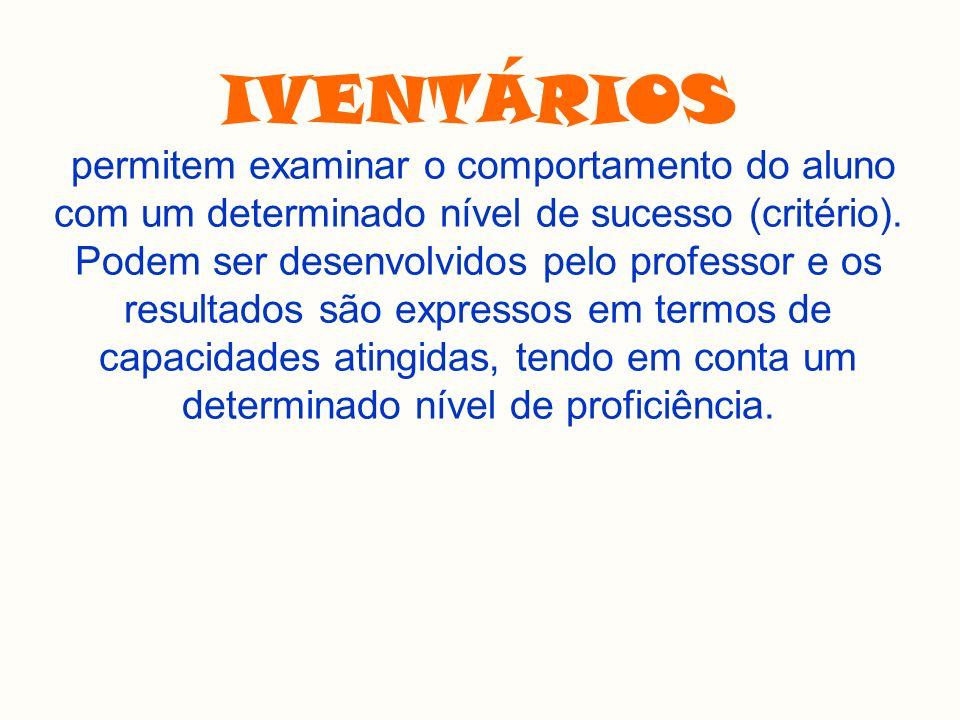 IVENTÁRIOS permitem examinar o comportamento do aluno com um determinado nível de sucesso (critério).