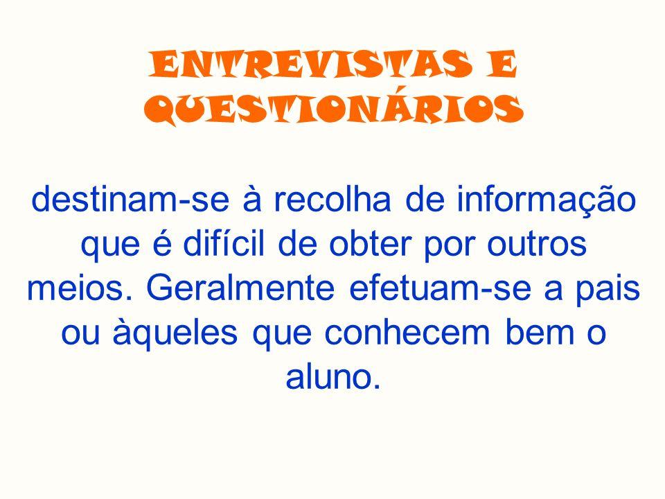 ENTREVISTAS E QUESTIONÁRIOS destinam-se à recolha de informação que é difícil de obter por outros meios.