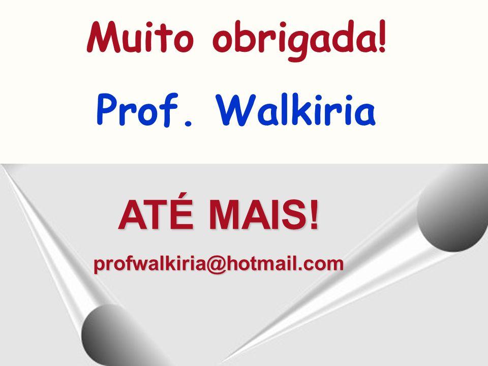 Muito obrigada! Prof. Walkiria