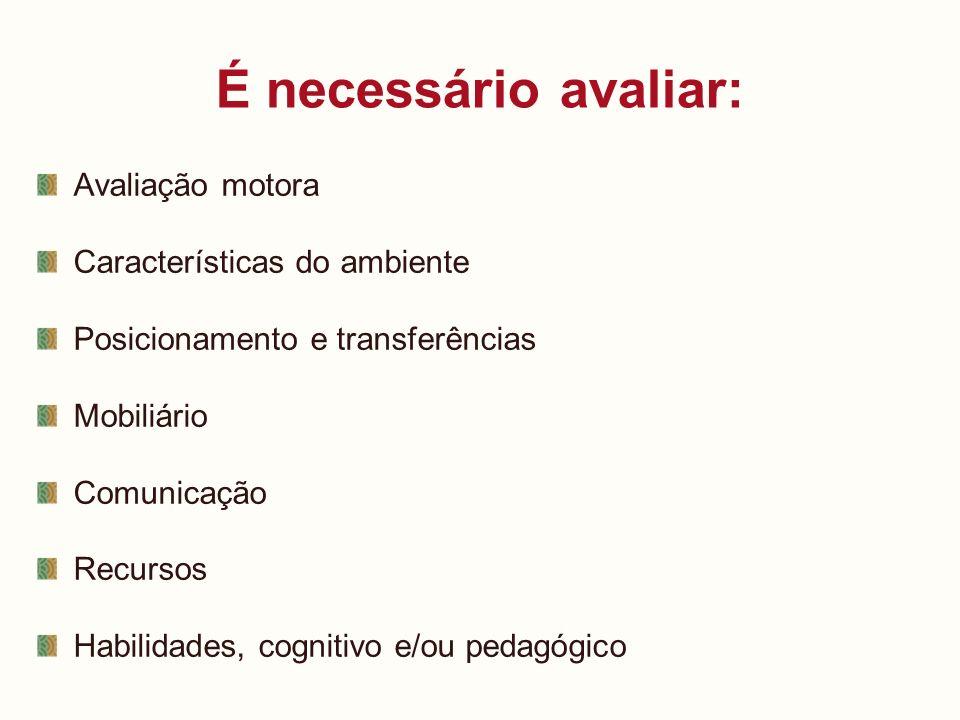 É necessário avaliar: Avaliação motora Características do ambiente