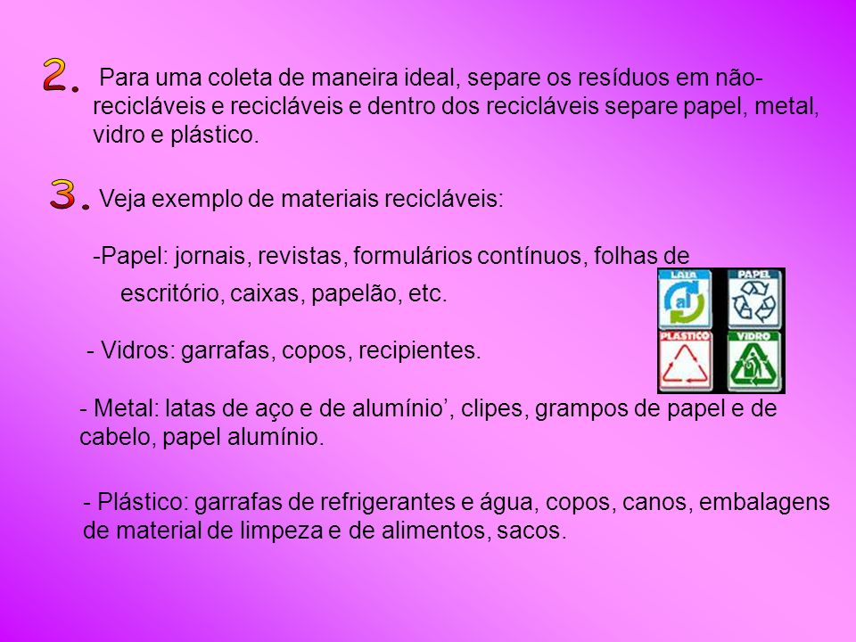 -Papel: jornais, revistas, formulários contínuos, folhas de