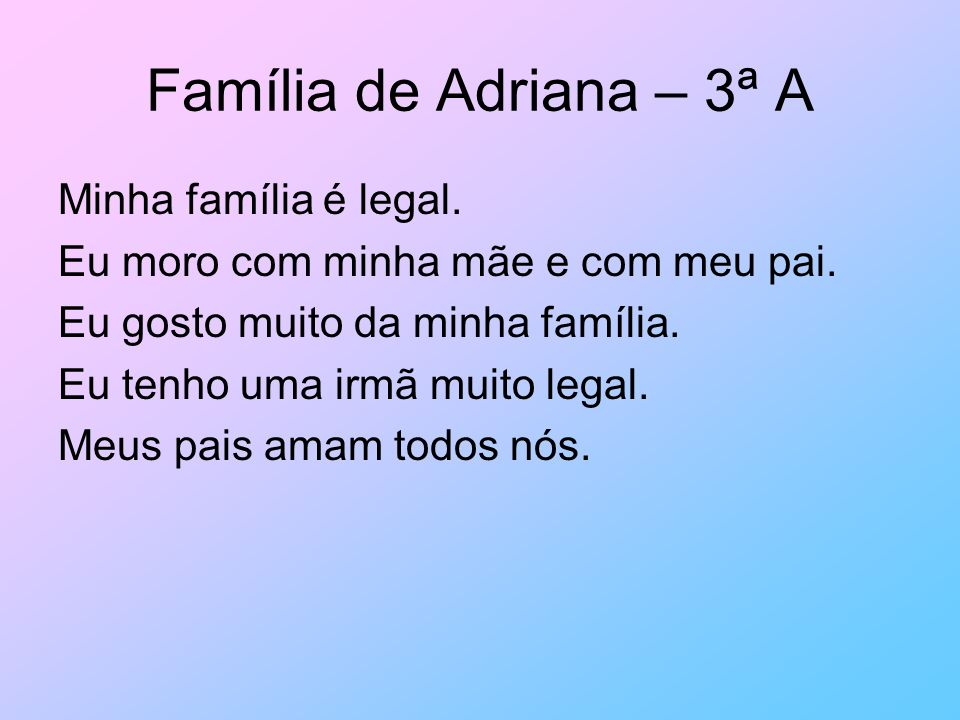 Família de Adriana – 3ª A Minha família é legal.