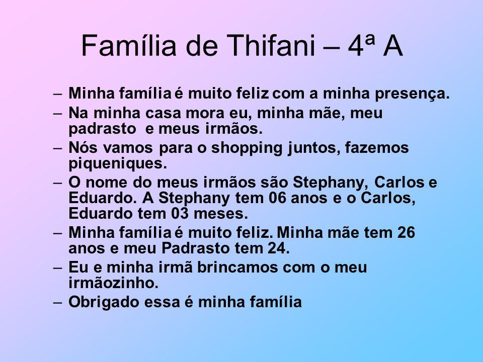 Família de Thifani – 4ª A Minha família é muito feliz com a minha presença. Na minha casa mora eu, minha mãe, meu padrasto e meus irmãos.