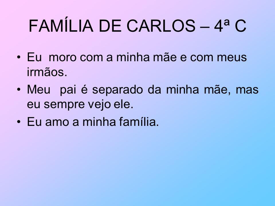FAMÍLIA DE CARLOS – 4ª C Eu moro com a minha mãe e com meus irmãos.