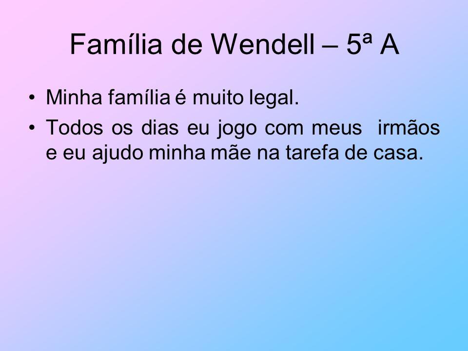 Família de Wendell – 5ª A Minha família é muito legal.