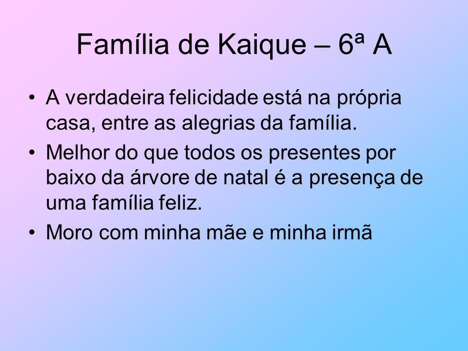 Família de Kaique – 6ª A A verdadeira felicidade está na própria casa, entre as alegrias da família.