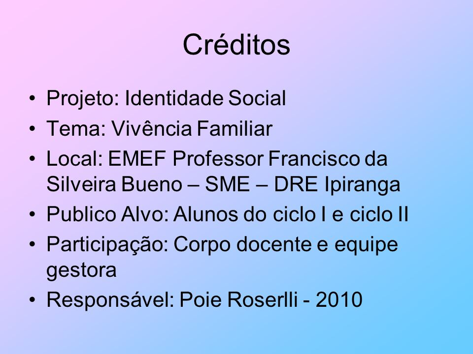 Créditos Projeto: Identidade Social Tema: Vivência Familiar