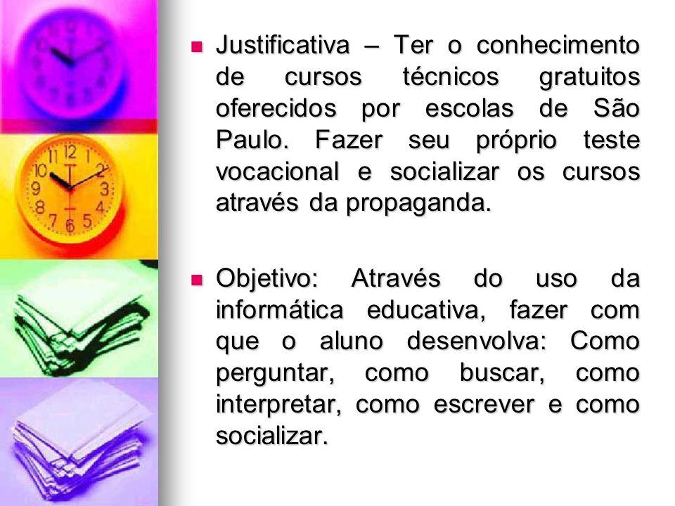 Justificativa – Ter o conhecimento de cursos técnicos gratuitos oferecidos por escolas de São Paulo. Fazer seu próprio teste vocacional e socializar os cursos através da propaganda.