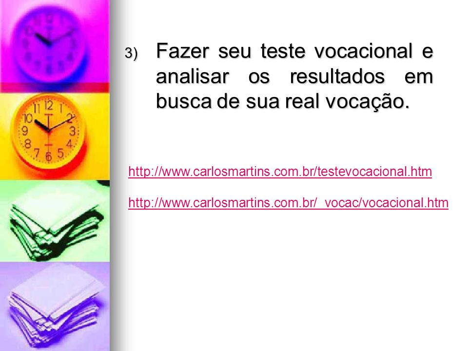 Fazer seu teste vocacional e analisar os resultados em busca de sua real vocação.