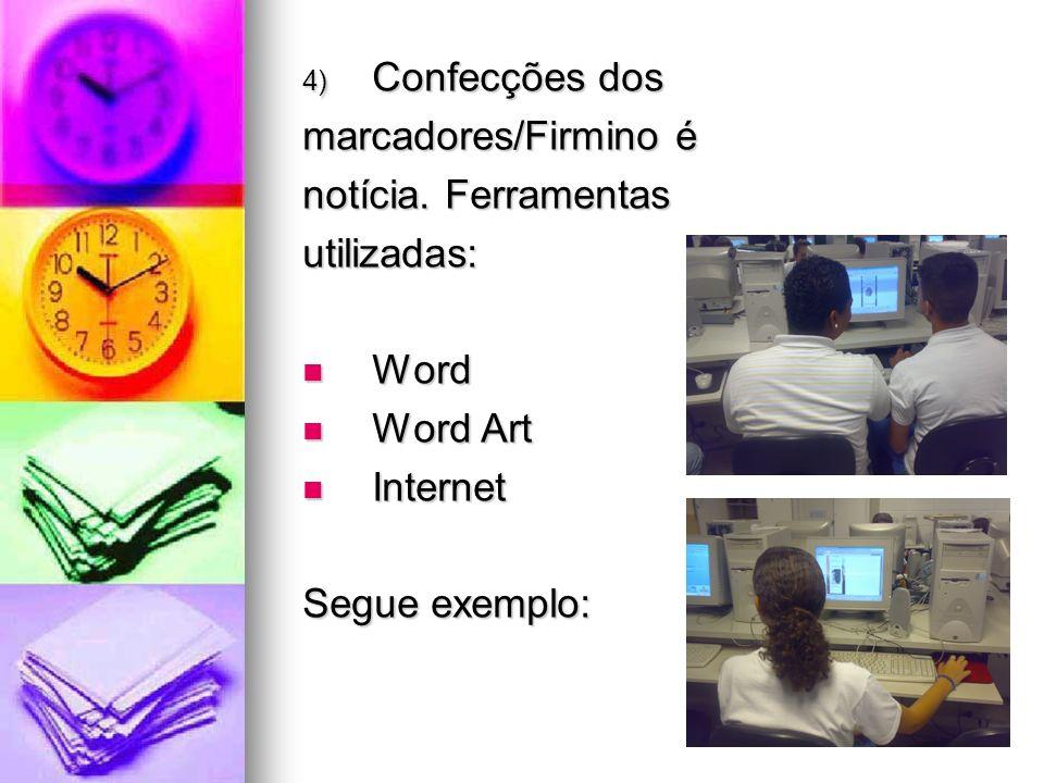 Confecções dos marcadores/Firmino é. notícia. Ferramentas. utilizadas: Word. Word Art. Internet.
