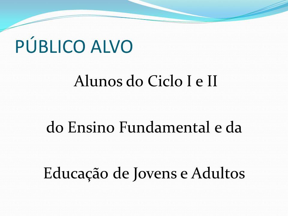 PÚBLICO ALVO Alunos do Ciclo I e II do Ensino Fundamental e da Educação de Jovens e Adultos