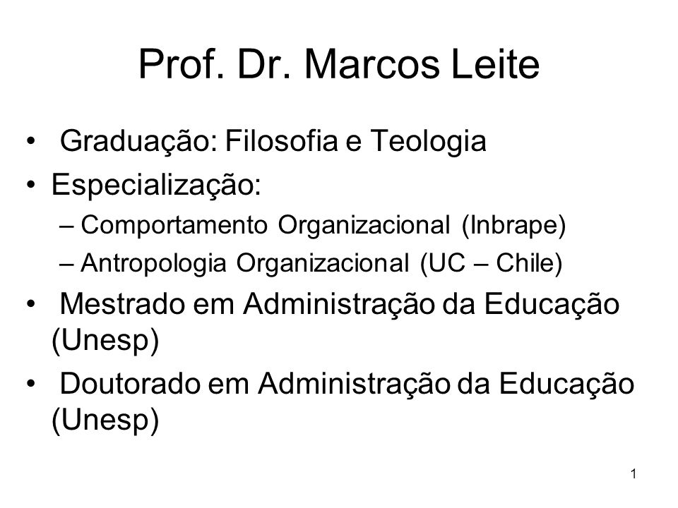 Prof. Dr. Marcos Leite Graduação: Filosofia e Teologia Especialização: