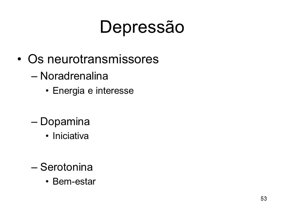 Depressão Os neurotransmissores Noradrenalina Dopamina Serotonina