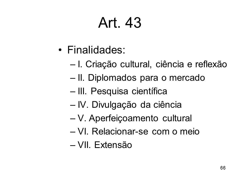 Art. 43 Finalidades: I. Criação cultural, ciência e reflexão