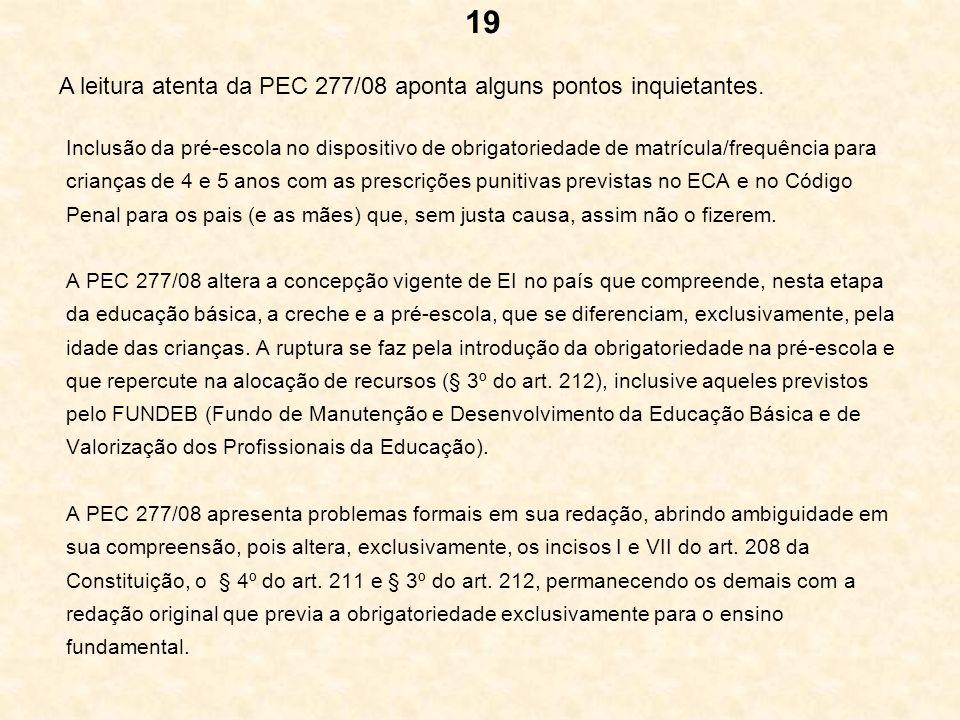 19 A leitura atenta da PEC 277/08 aponta alguns pontos inquietantes.