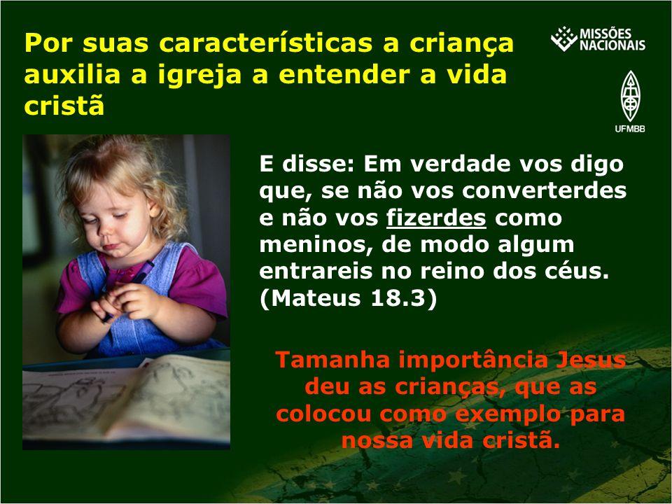 Por suas características a criança auxilia a igreja a entender a vida cristã