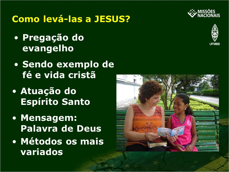 Como levá-las a JESUS Pregação do evangelho. Sendo exemplo de fé e vida cristã. Atuação do Espírito Santo.