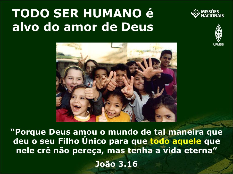 TODO SER HUMANO é alvo do amor de Deus