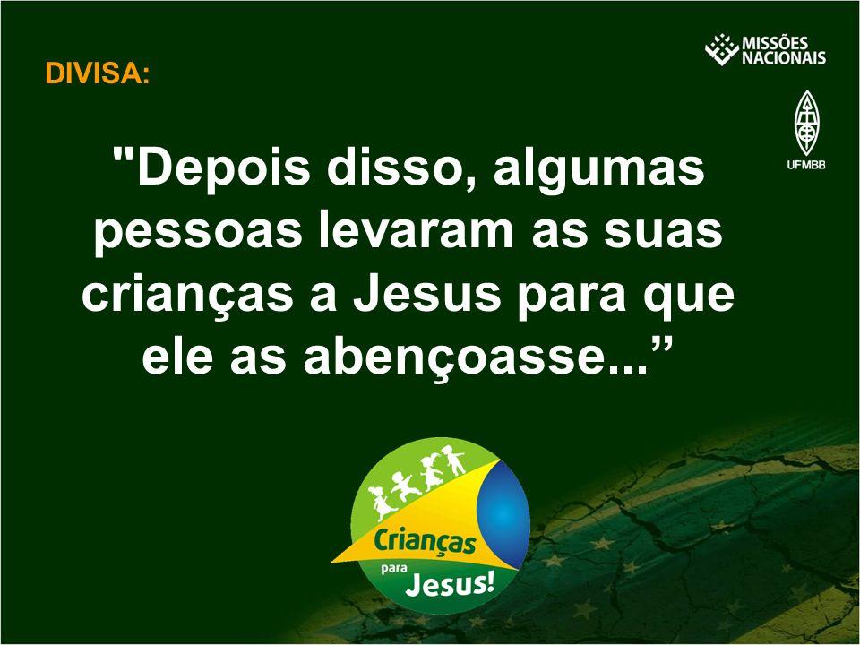 DIVISA: Depois disso, algumas pessoas levaram as suas crianças a Jesus para que ele as abençoasse...