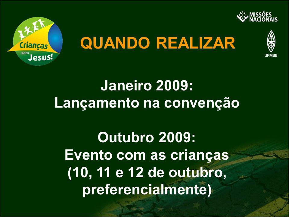 QUANDO REALIZAR Janeiro 2009: Lançamento na convenção Outubro 2009: