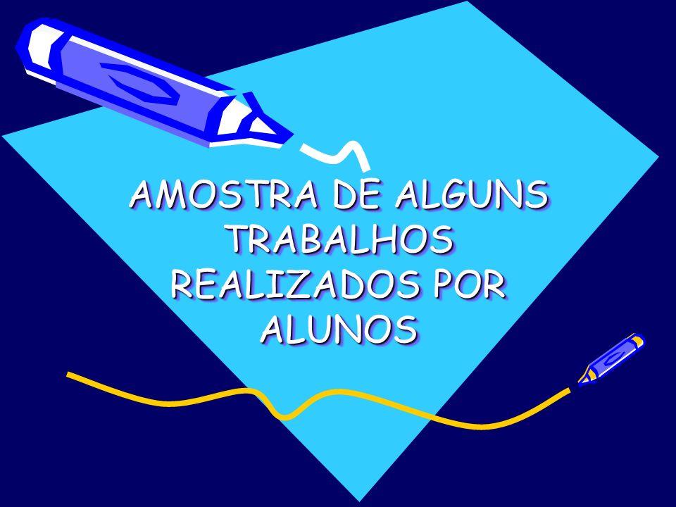 AMOSTRA DE ALGUNS TRABALHOS REALIZADOS POR ALUNOS