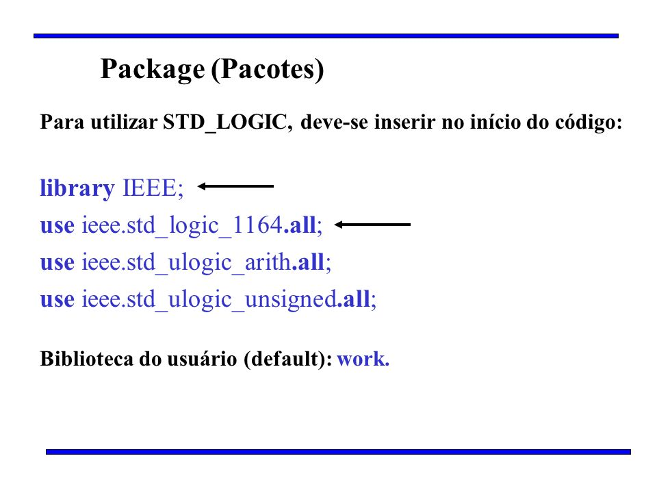 Package (Pacotes) library IEEE; use ieee.std_logic_1164.all;