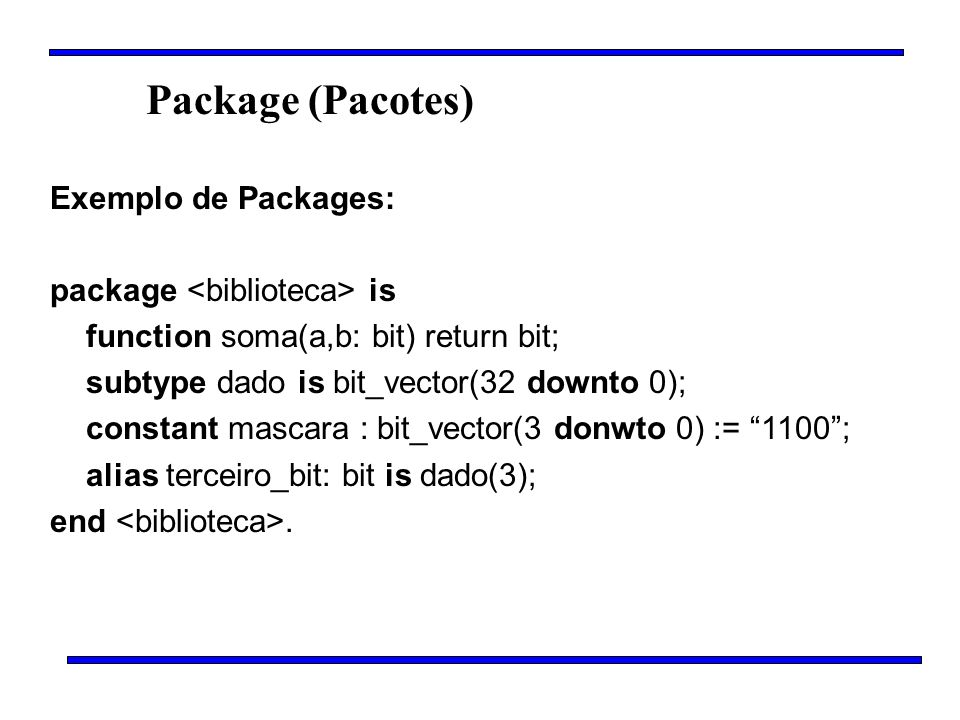 Package (Pacotes) Exemplo de Packages: package <biblioteca> is