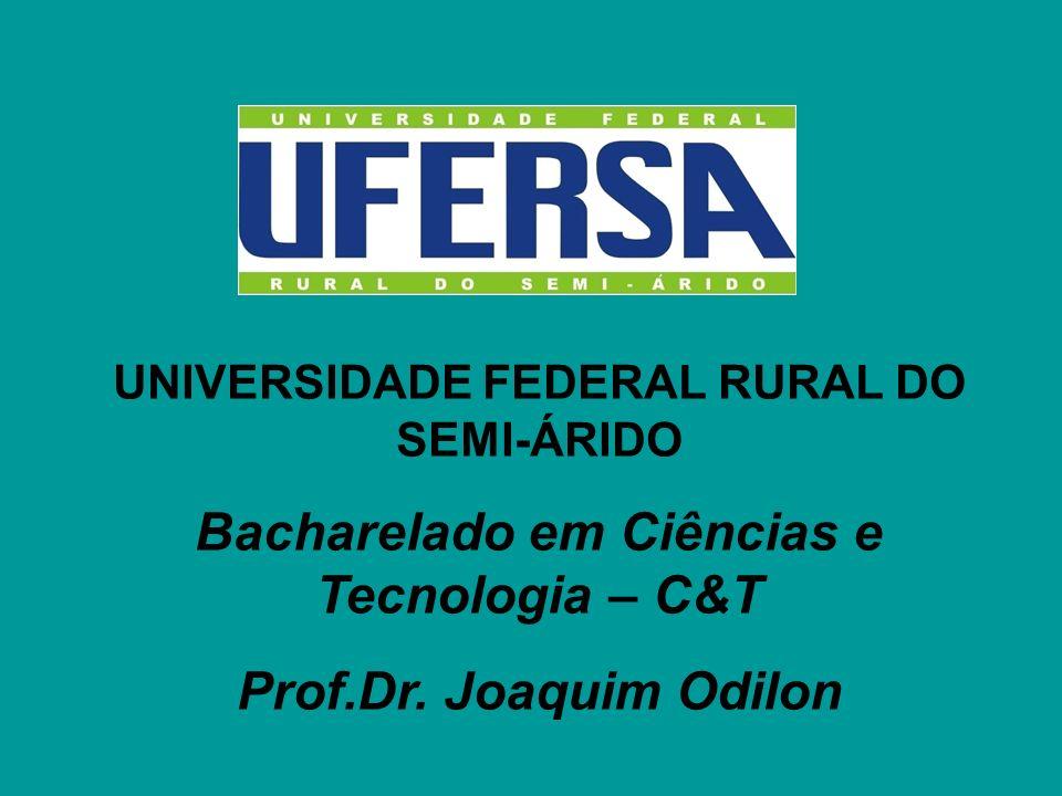Bacharelado em Ciências e Tecnologia – C&T Prof.Dr. Joaquim Odilon