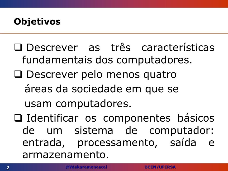 Descrever as três características fundamentais dos computadores.