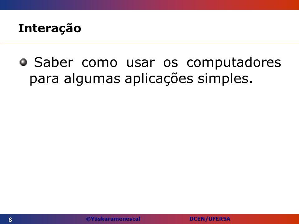 Saber como usar os computadores para algumas aplicações simples.
