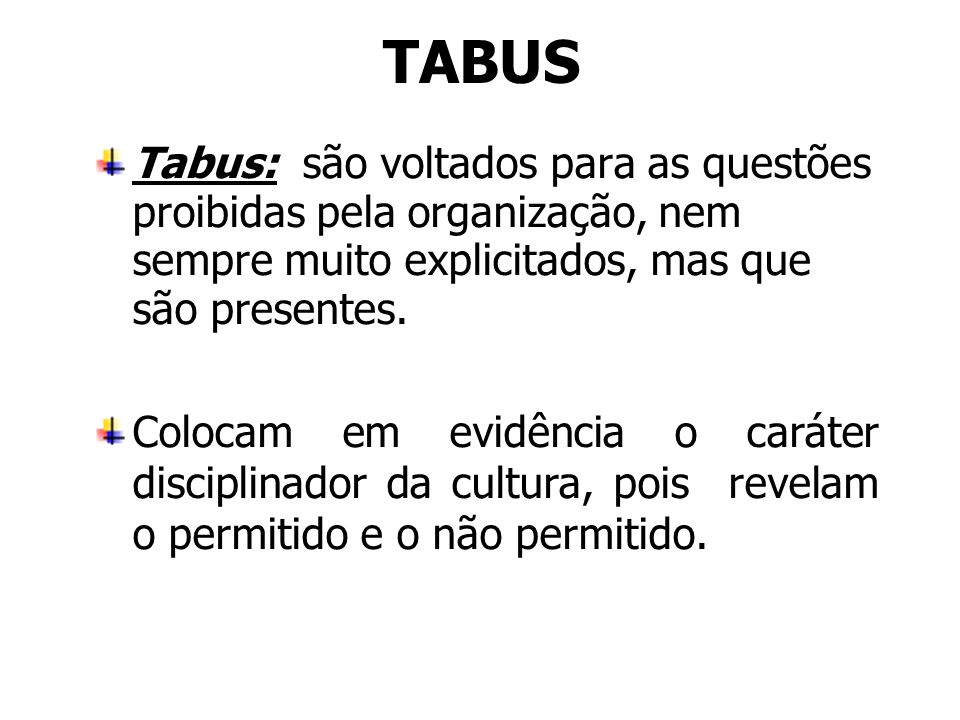 TABUS Tabus: são voltados para as questões proibidas pela organização, nem sempre muito explicitados, mas que são presentes.