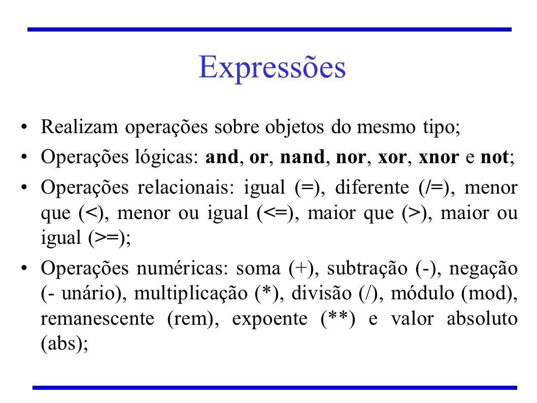 Expressões Realizam operações sobre objetos do mesmo tipo;