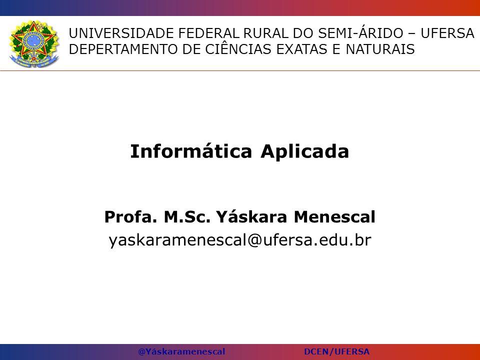 Profa. M.Sc. Yáskara Menescal yaskaramenescal@ufersa.edu.br