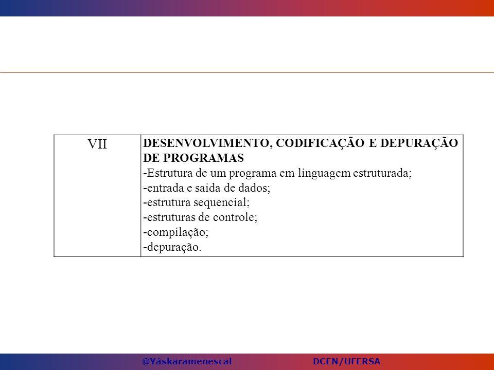 VII DESENVOLVIMENTO, CODIFICAÇÃO E DEPURAÇÃO DE PROGRAMAS