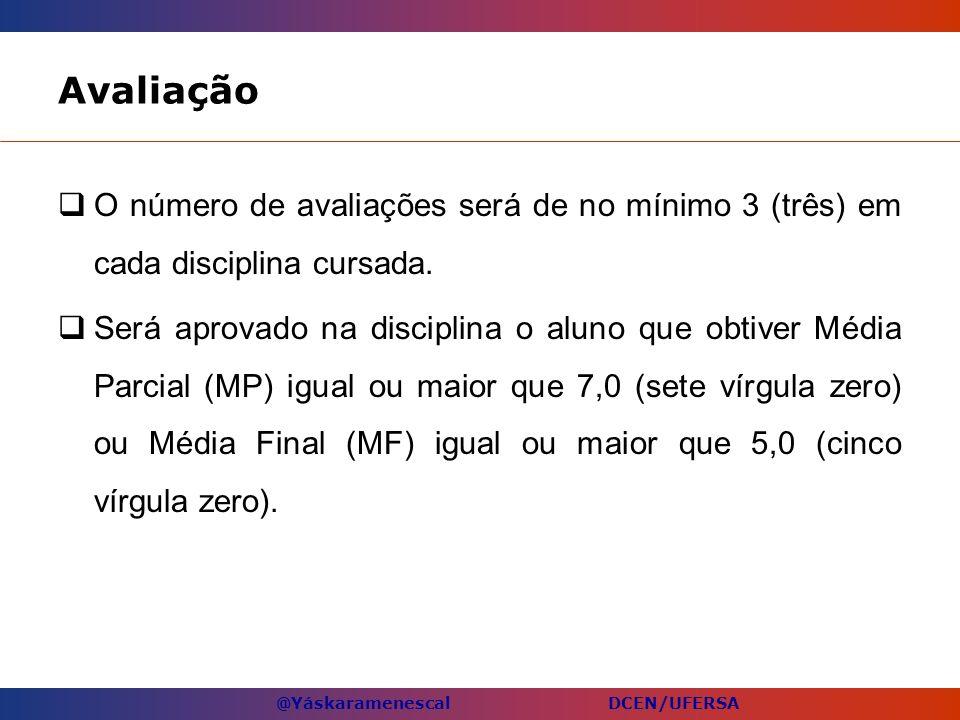 AvaliaçãoO número de avaliações será de no mínimo 3 (três) em cada disciplina cursada.