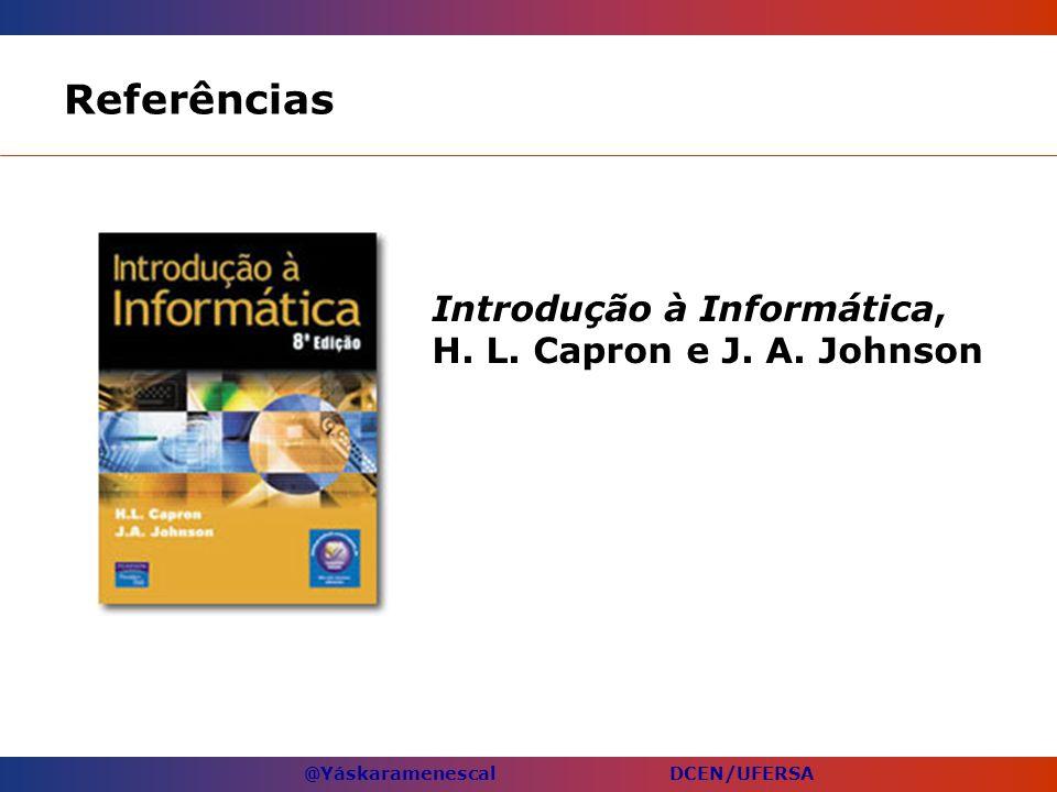 Referências Introdução à Informática, H. L. Capron e J. A. Johnson