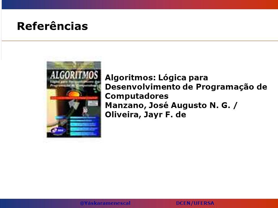Referências Algoritmos: Lógica para Desenvolvimento de Programação de Computadores Manzano, José Augusto N.