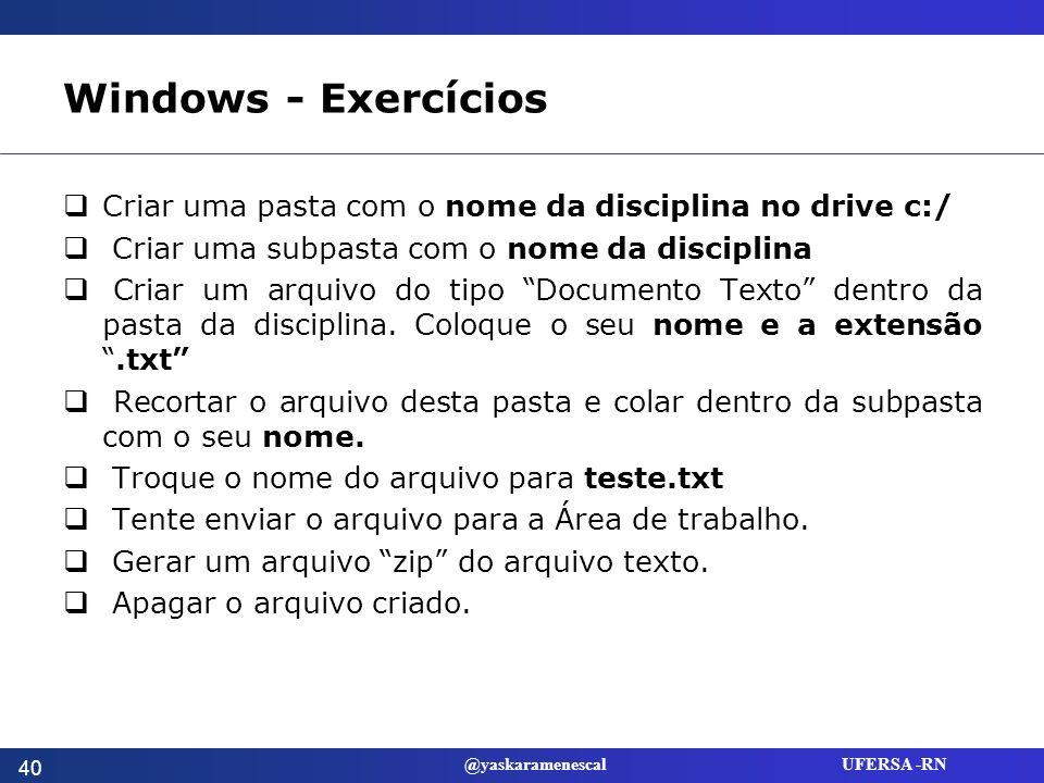 Windows - Exercícios Criar uma pasta com o nome da disciplina no drive c:/ Criar uma subpasta com o nome da disciplina.