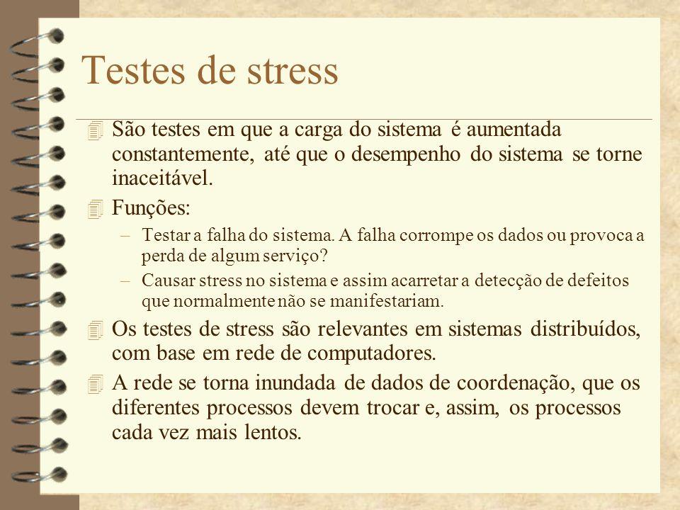 Testes de stress São testes em que a carga do sistema é aumentada constantemente, até que o desempenho do sistema se torne inaceitável.