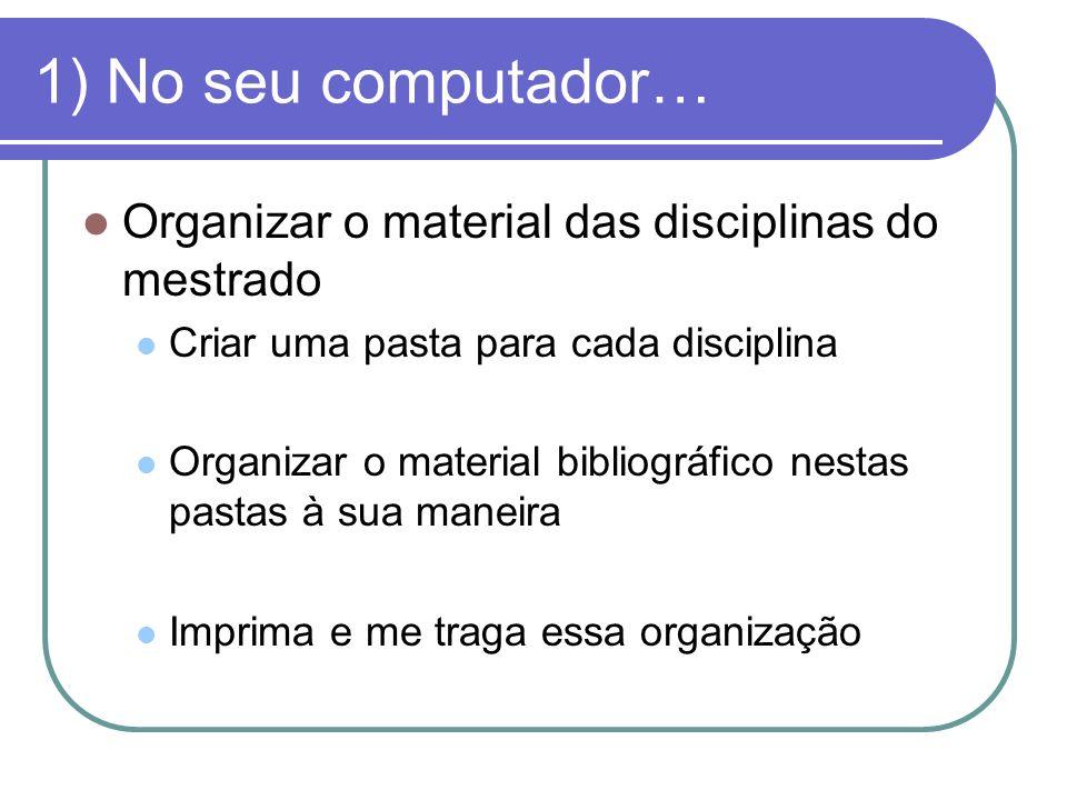 1) No seu computador… Organizar o material das disciplinas do mestrado
