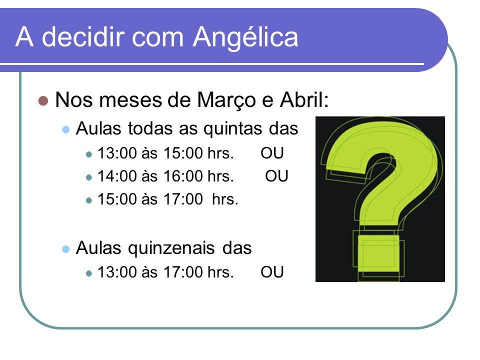 A decidir com Angélica Nos meses de Março e Abril: