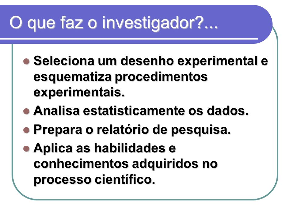 O que faz o investigador ...